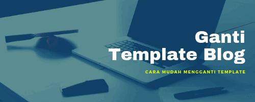 Ganti Template Blogspot